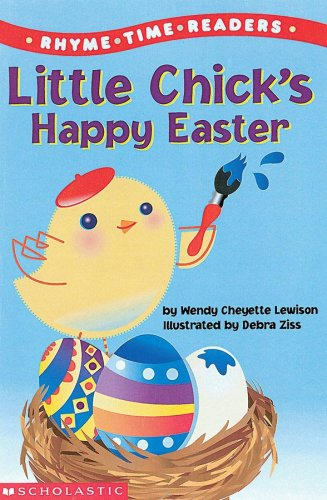 Little Chick's Happy Easter (Rhyme Time Readers) (0439334071) by Wendy Cheyette Lewison; Wendy Lewison