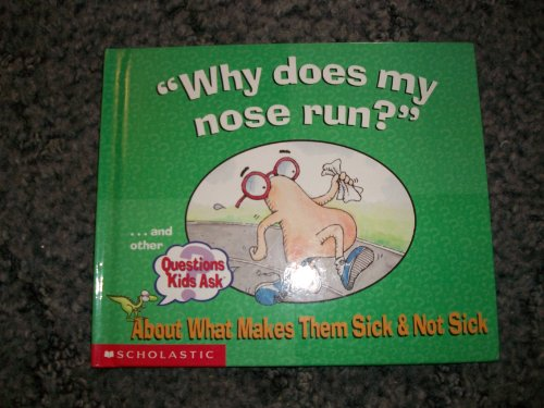 Why does my nose run?...and other Questions Kids Ask About What Makes Them Sick & Not Sick (9780439337328) by Grolier Enterprises