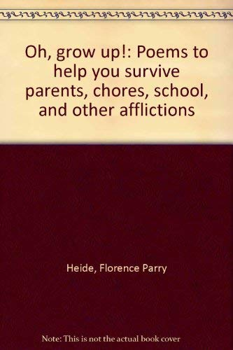9780439339087: Oh, Grow Up!: Poems to Help You Survive Parents, Chores, School, and Other Afflictions