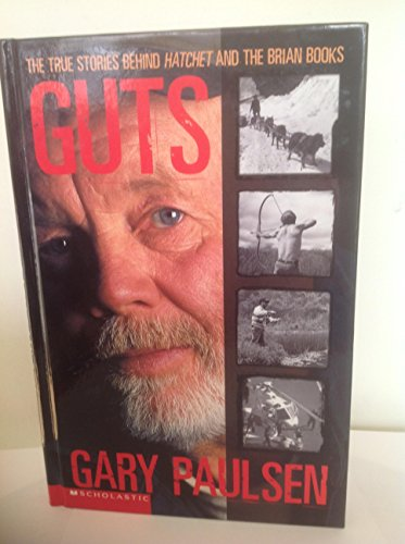 Guts: The true stories behind Hatchet and: Gary Paulsen
