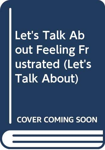 9780439341547: Let's Talk About Feeling Frustrated (Let's Talk About)