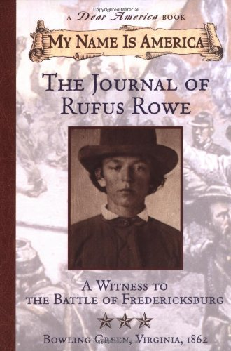 The Journal of Rufus Rowe: Witness to the Battle of Fredricksburg (My Name Is America)