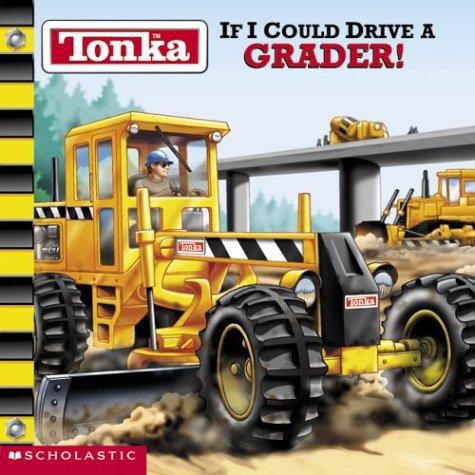 9780439365888: Tonka If I Could Drive A Grader