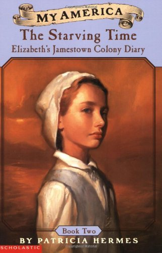 My America: The Starving Time: Elizabeth's Jamestown Colony Diary, Book Two (0439369029) by Hermes, Patricia