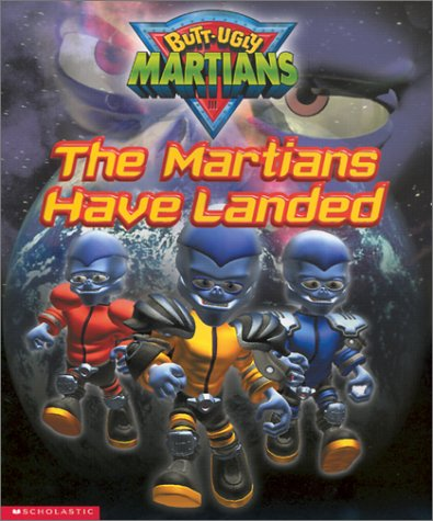 The Martians Have Landed (Butt-ugly Martians Storybook): Gerry Bailey