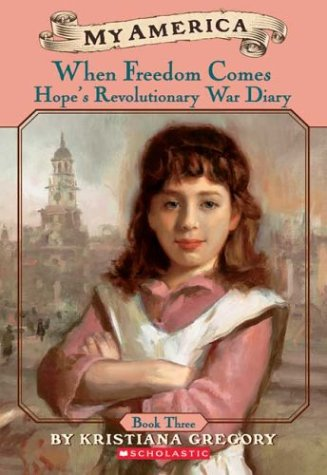 9780439370547: When Freedom Comes: Hope's Revolutionary War Diary (My America)