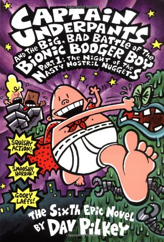 9780439376099: Captain Underpants and the Big, Bad Battle of the Bionic Booger Boy, Part 1: The Night of the Nasty Nostril Nuggets (Captain Underpants #6)