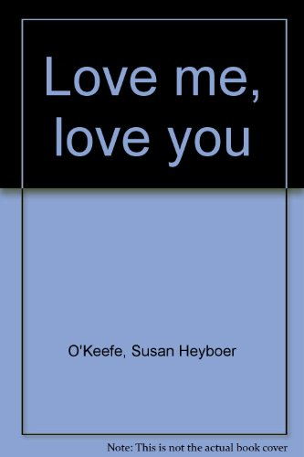 Love me, love you (0439376823) by O'Keefe, Susan Heyboer