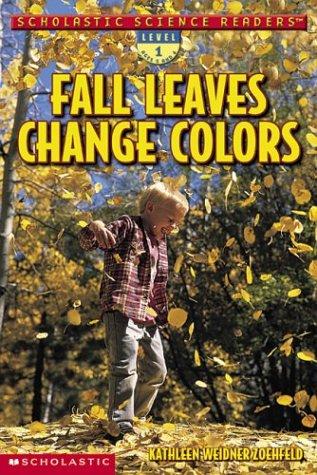 Scholastic Science Readers: Fall Leaves Change Color: Kathleen Weidner Zoehfeld