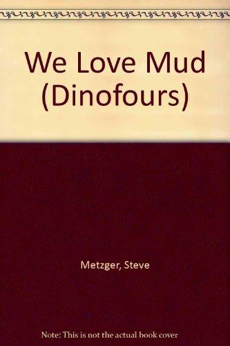 We Love Mud (Dinofours): Steve Metzger