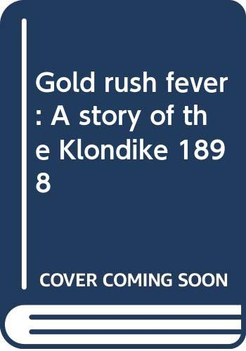 9780439389105: Gold rush fever: A story of the Klondike, 1898