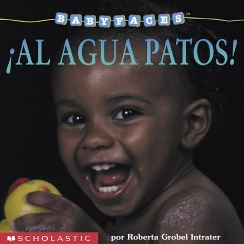 9780439390774: ¡Al agua patos!: Splash! (al Agua Patos! ) (Baby Faces) (Spanish Edition)