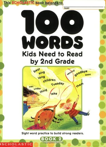 9780439399302: 100 Words Kids Need to Read by 2nd Grade: Sight Word Practice to Build Strong Readers
