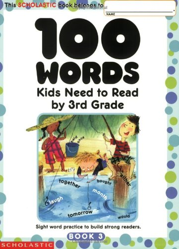 9780439399319: 100 Words Kids Need to Read by 3rd Grade: Sight Word Practice to Build Strong Readers