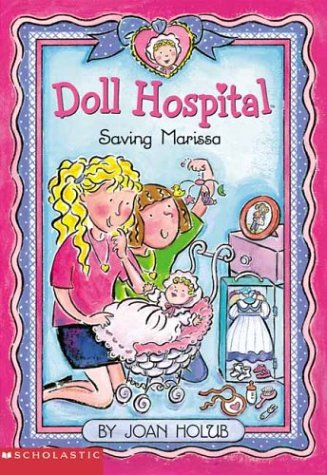 Doll Hospital #04: Saving Marissa (043940181X) by Joan Holub