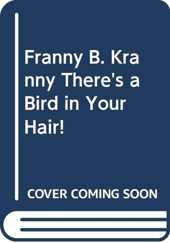 9780439409056: Franny B. Kranny, There's a Bird in Your Hair!
