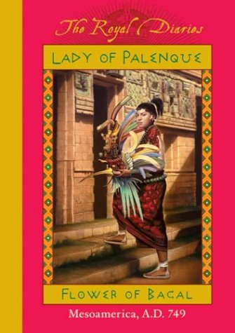 Lady of Palenque: Flower of Bacal, Mesoamerica, A.D. 749 (The Royal Diaries): Kirwan, Anna