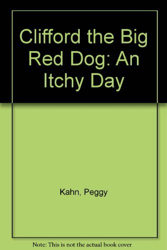 Clifford the Big Red Dog (An Itchy Day) (0439411955) by Peggy Kahn