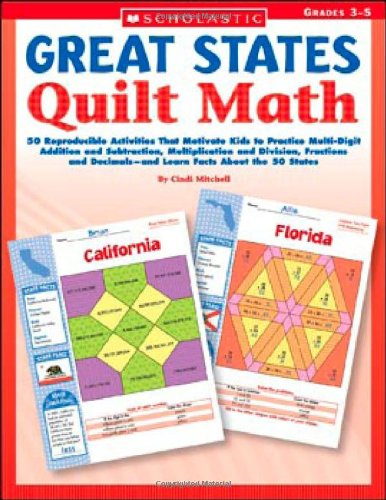 9780439420679: Great States Quilt Math: 50 Reproducible Activities That Motivate Kids to Practice Multi-Digit Addition and Subtraction, Multiplication and Division, ... Decimals—and Learn Facts About the 50 States