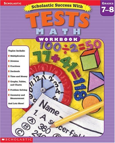 9780439425711: Scholastic Success With: Tests: Math Workbook: Grades 7-8 (Scholastic Success with Workbooks: Tests Math)