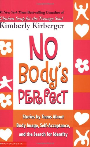 No Body's Perfect : Stories by Teens about Body Image, Self-Acceptance, and the Search for Identity