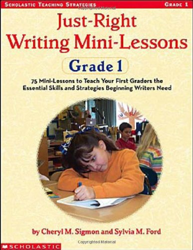 9780439431163: Just-Right Writing Mini-Lessons: Grade 1: 75 Mini-Lessons to Teach Your First Graders the Essential Skills and Strategies Beginning Writers Need