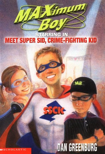 Maximum Boy #07: Meet Super Sid, Crime Fighting Kid (0439439361) by Dan Greenburg