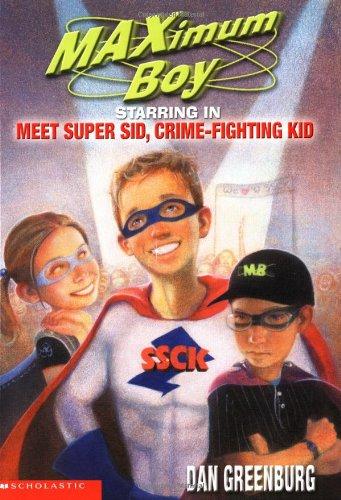 Maximum Boy #07: Meet Super Sid, Crime Fighting Kid (9780439439367) by Greenburg, Dan
