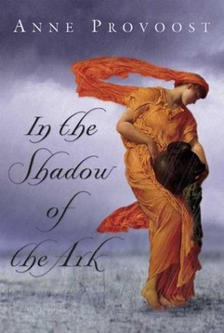 IN THE SHADOW OF THE ARK: Provoost, Anne.