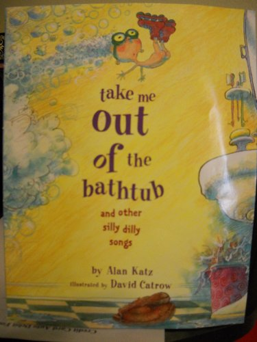 Take Me Out of the Bathtub and Other Silly Dilly Songs: Katz, Alan