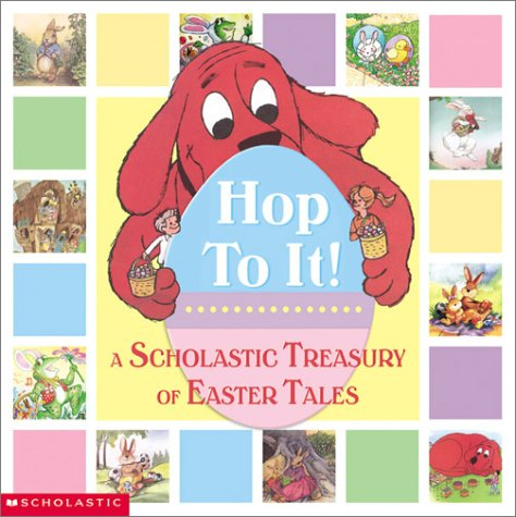 Hop To It ! A Scholastic Easter Treasury