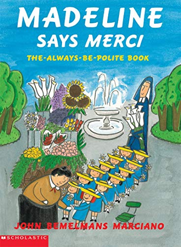 Madeline says merci: The-always-be-polite book (9780439445252) by John Bemelmans Marciano