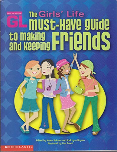 9780439449755: The Girls' Life Must-Have Guide to Making and Keeping Friends