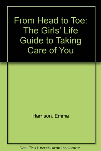 9780439449830: From Head to Toe: The Girls' Life Guide to Taking Care of You