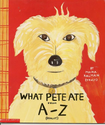 9780439452953: What Pete Ate From a - Z Where We Explore the English Alphabet (In Its Entirety) in Which a Certain Dog Devours a Myriad of Items Which He Should Not