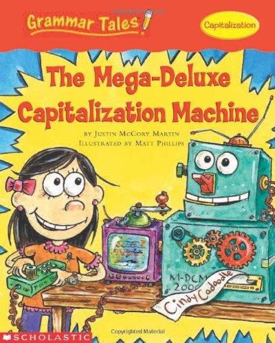 Grammar Tales: The Mega-Deluxe Capitalization Machine: Justin Mccory Martin; Justin Martin