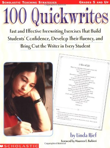 100 Quickwrites: Fast and Effective Freewriting Exercises that Build Students' Confidence, ...