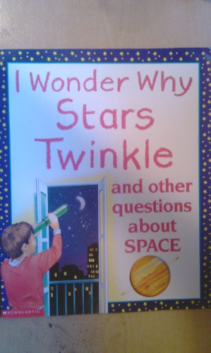 9780439465830: I Wonder Why Stars Twinkle and Other Questions about Space