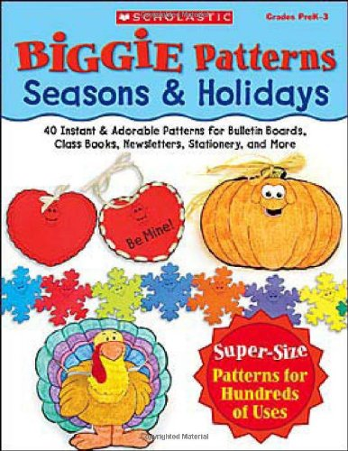 9780439468404: Biggie Patterns: Seasons & Holidays: 40 Instant & Adorable Patterns for Bulletin Boards, Class Books, Newsletters, Stationery, and More