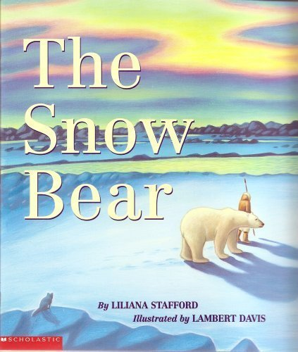 The Snow Bear (9780439474818) by Liliana Stafford