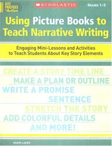 9780439513791: Using Picture Books to Teach Narrative Writing: Engaging Mini-Lessons and Activities to Teach Students About Key Story Elements (Best Practices in Action)