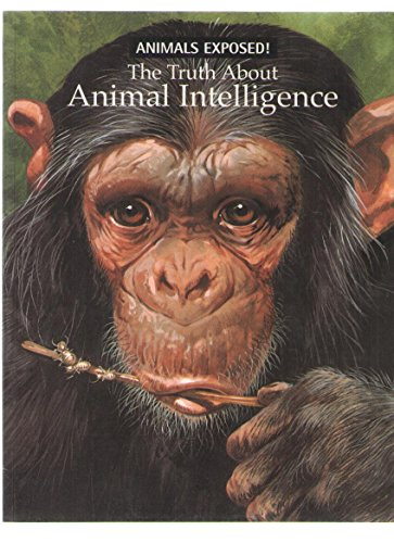 The truth about animal intelligence (Animals exposed): Stonehouse, Bernard