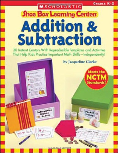 9780439537940: Shoe Box Learning Centers: Addition & Subtraction: 30 Instant Centers With Reproducible Templates and Activities That Help Kids Practice Important Math Skills—Independently!