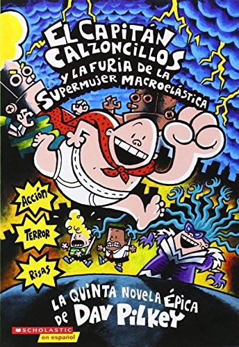 9780439538206: El Capitán Calzoncillos y la furia de la supermujer macroelástica (Spanish Edition)