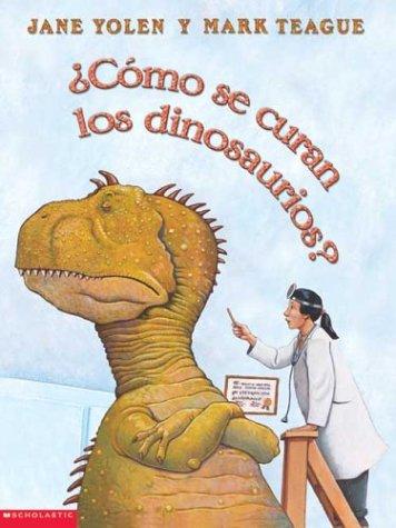 Cómo se curan los dinosaurios?: Como Se Curan Los Dinosaurios?: Yolen, Jane