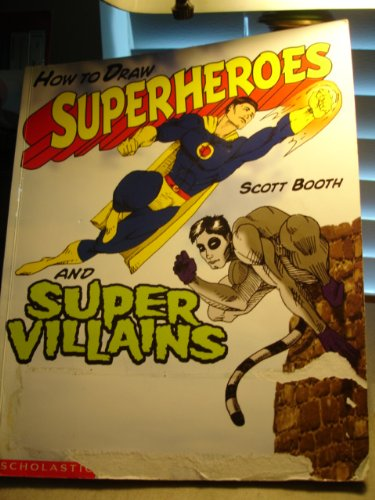 How to Draw Superheroes and Super Villains: Booth, Scott