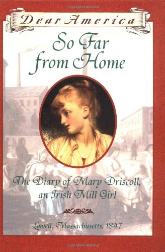 9780439555067: So Far From Home: The Diary of Mary Driscoll, An Irish Mill Girl, Lowell, Massachusetts 1847 (Dear America Series)