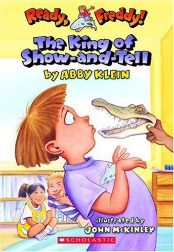 The King of Show-and-Tell: Ready, Freddy! No.2 (0439555973) by Abby Klein