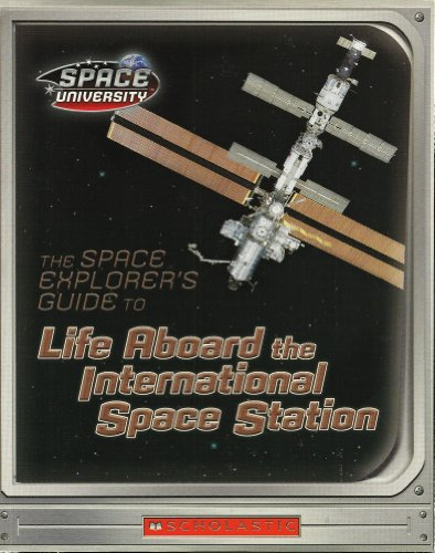 Life Aboard the International Space Station - The Space Explorer's Guide: Hena Kahn