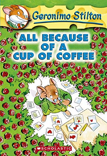 All Because of a Cup of Coffee Geronimo Stilton, No. 10